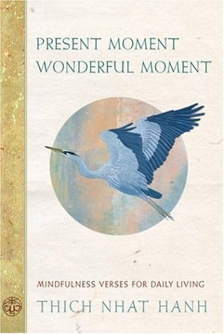 Present Moment Wonderful Moment: Mindfulness Verses for Daily Living 9781888375619