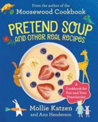 Pretend Soup and Other Real Recipes: A Cookbook for Preschoolers and Up 9781883672065
