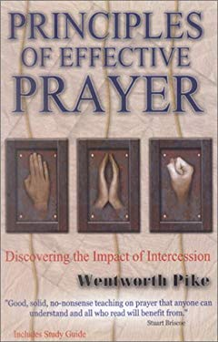 Principles of Effective Prayer: Discovering the Impact of Intercession 9781884543654