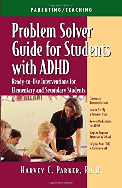 Problem Solver Guide for Students with ADHD: Ready-To-Use Interventions for Elementary and Secondary Students with Attention Deficit Hyperactivity Dis 9781886941298