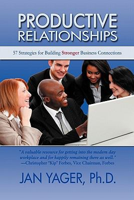 Productive Relationships: 57 Strategies for Building Stronger Business Connections 9781889262604