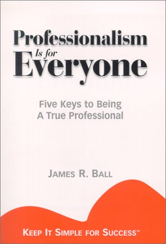 Professionalism is for Everyone: Five Keys to Being a True Professional 9781887570053