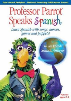 Professor Parrot Speaks Spanish: Learn Spanish with Songs, Dances, Games and Puppets!