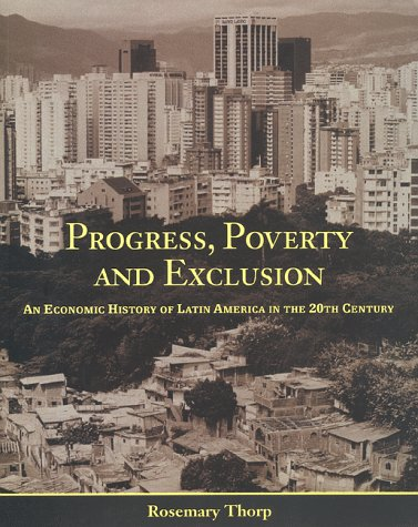 Progress, Poverty and Exclusion: An Economic History of Latin America in the 20th Century 9781886938359