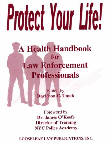 Protect Your Life!: A Health Handbook for Law Enforcement Professionals 9781889031231