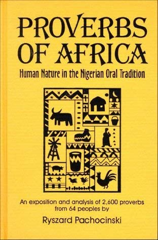 Proverbs of Africa: Human Nature in the Nigerian Oral Tradition 9781885118011