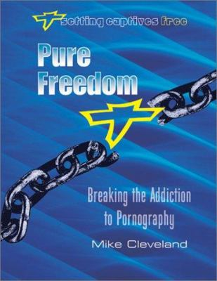 Pure Freedom: Breaking the Addiction to Pornography 9781885904300