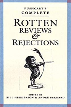 Pushcart's Complete Rotten Reviews and Rejections Pushcart's Complete Rotten Reviews and Rejections: A History of Insult, a Solace to Writers a Histor 9781888889048