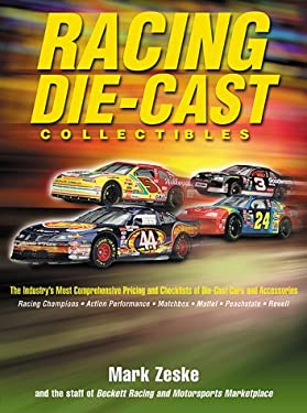 Racing Die-Cast Collectibles: The Industry's Most Comprehensive Pricing and Checklists of Die-Cast Cars and Accessories 9781887432818