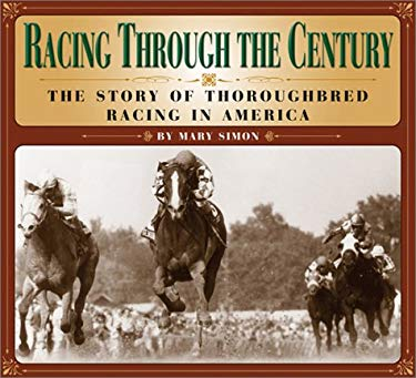 Racing Through the Century: The Story of Thoroughbred Racing in America 9781889540924