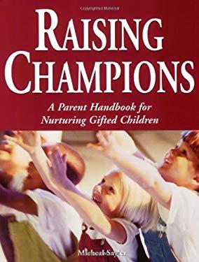 Raising Champions: A Parent Handbook for Nurturing Their Gifted Children 9781882664801