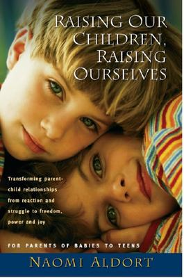 Raising Our Children, Raising Ourselves 9781887542326