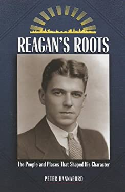 Reagan's Roots: The People and Placers That Shaped His Character 9781884592577