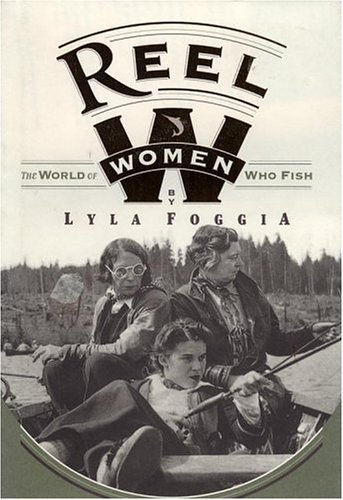 Reel Women: The World of Women Who Fish 9781885223180