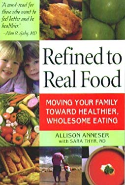 Refined to Real Food: Moving Your Family Toward Healthier, Wholesome Eating 9781880158487