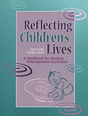 Reflecting Children's Lives: A Handbook for Planning Child-Centered Curriculum 9781884834271