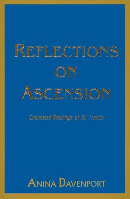 Reflections on Ascension: Channeled Teachings of St. Francis 9781880666715
