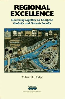 Regional Excellence: Governing Together to Compete Globally and Flourish Locally William R. Dodge