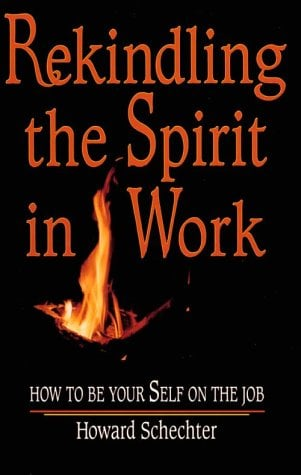 Rekindling the Spirit in Work: How to Be Your Self on the Job 9781886449060
