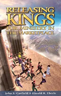 Releasing Kings for Ministry in the Marketplace 9781882523269