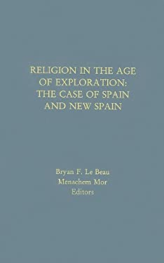 Religion in the Age of Exploration: The Case of Spain and New Spain 9781881871217