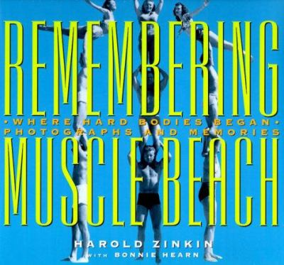 Remembering Muscle Beach: Where Hard Bodies Began--Photographs and Memories 9781883318017