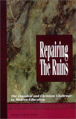 Repairing the Ruins: The Classical and Christian Challenge to Modern Education 9781885767141