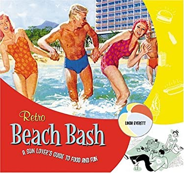Retro Beach Bash: A Sun Lover's Guide to Food and Fun 9781888054750