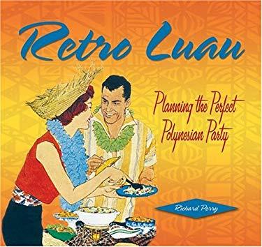 Retro Luau: Planning the Perfect Polynesian Party 9781888054903