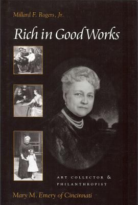 Rich in Good Works: Mary M. Emery of Cincinnati 9781884836664
