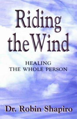 Riding the Wind: Healing the Whole Person 9781887472388