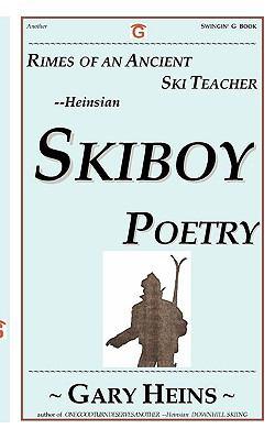 Rimes of an Ancient Ski Teacher--Heinsian Skiboy Poetry 9781882369416