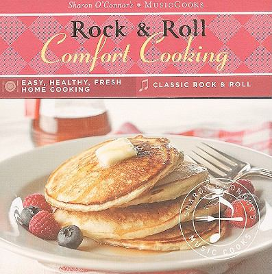 Rock & Roll Comfort Cooking: Easy, Healthy, Fresh Home Cooking, Classic Rock & Roll [With CD (Audio) and Easel] 9781883914639