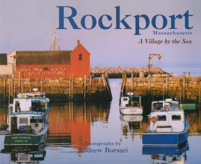 Rockport, Massachusetts: A Village by the Sea 9781889833262