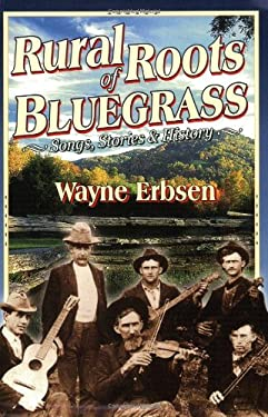 Rural Roots of Bluegrass: Songs, Stories & History 9781883206406