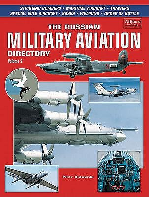 Russian Military Aviation Directory Volume 2: Strategic Bombers, Maritime Aircraft, Special Operations Aircraft, Trainers, Airborne Weapons, Organizat