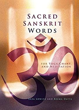 Sacred Sanskrit Words: For Yoga, Chant, and Meditation 9781880656877