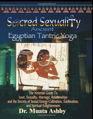 Sacred Sexuality: Ancient Egyptian Tantric Yoga 9781884564031