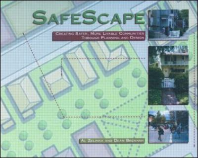 Safescape: Creating Safer, More Livable Communities Through Planning and Design 9781884829376