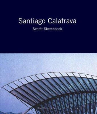 Santiago Calatrava: Secret Sketchbook 9781885254337