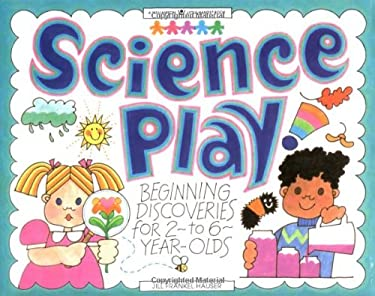 Science Play: Beginning Discoveries for 2-To-6-Year-Olds 9781885593207