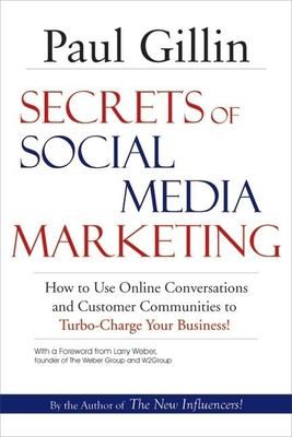 Secrets of Social Media Marketing: How to Use Online Conversations and Customer Communities to Turbo-Charge Your Business! 9781884956850