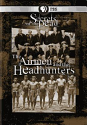 Secrets of the Dead: The Airmen & the Headhunters