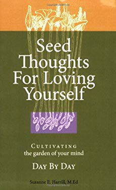 Seed Thoughts for Loving Yourself: Cultivating the Garden of Your Mind Day by Day 9781883648169