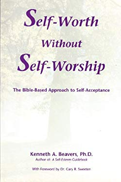 Self-Worth Without Self-Worship: The Bible-Based Approach to Self-Acceptance