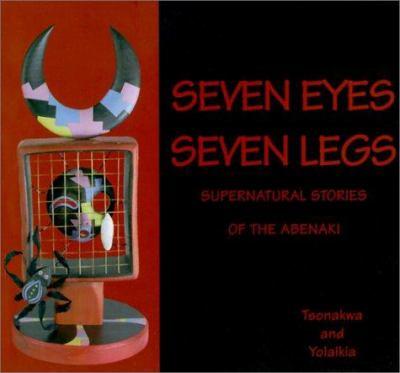 Seven Eyes, Seven Legs: Supernatural Stories of the Abenaki 9781885772251