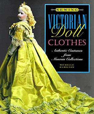 Sewing Victorian Doll Clothes: Authentic Costumes from Museum Collections 9781887374064