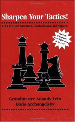 Sharpen Your Tactics: 1125 Brilliant Sacrifices, Combinations, and Studies 9781880673133