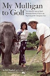 My Mulligan to Golf: The Hilarious Story of Shell's Wonderful World of Golf and the Beginning of the Champions Tour