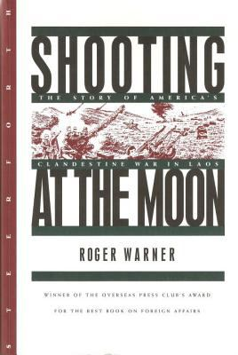 Shooting at the Moon: The Story of America's Clandestine War in Laos 9781883642365